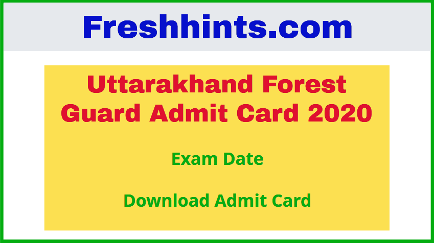 Uttarakhand Forest Guard Admit Card 2020