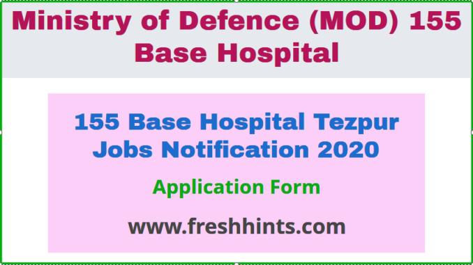 155 Base Hospital Tezpur Jobs Notification 2020