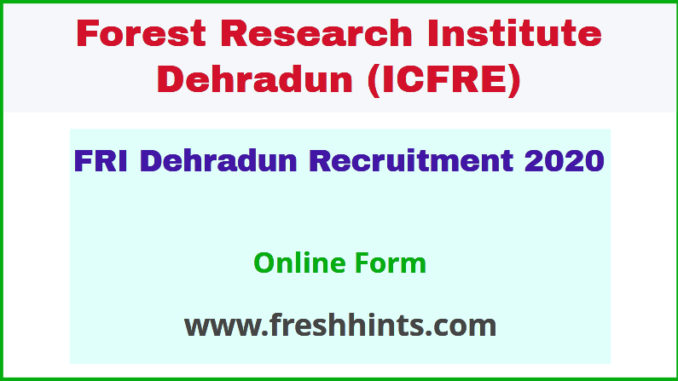 FRI Dehradun Recruitment 2020